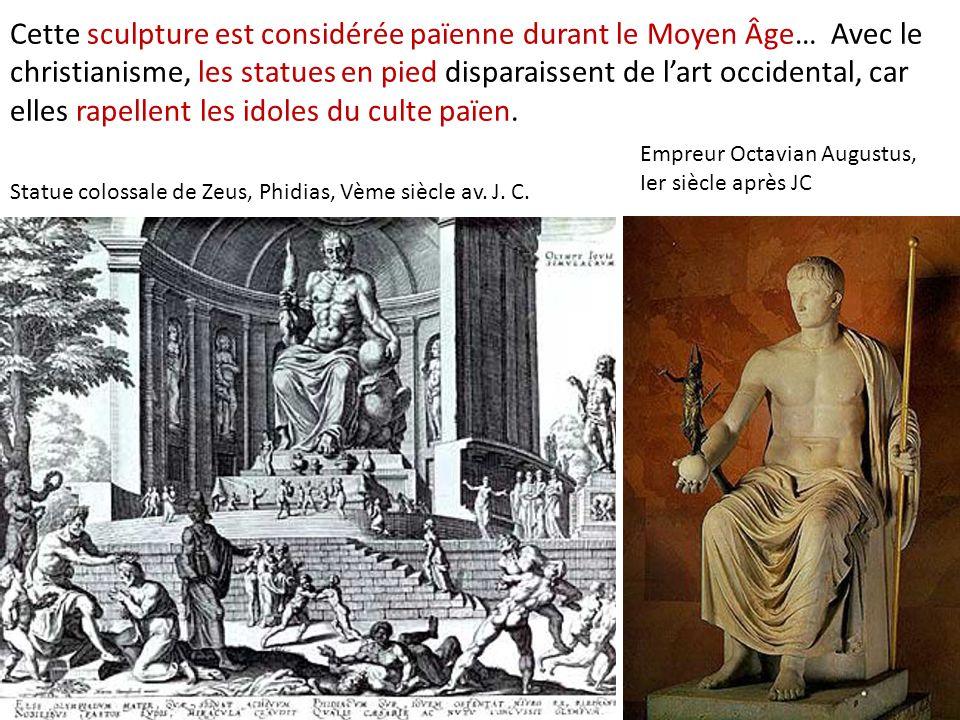 Cette sculpture est considérée païenne durant le Moyen Âge… Avec le christianisme, les statues en pied disparaissent de l'art occidental, car elles rapellent les idoles du culte païen.