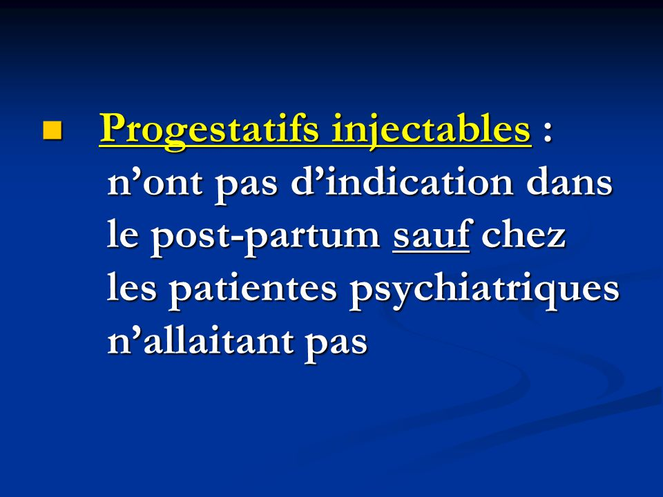 Progestatifs injectables :. n'ont pas d'indication dans