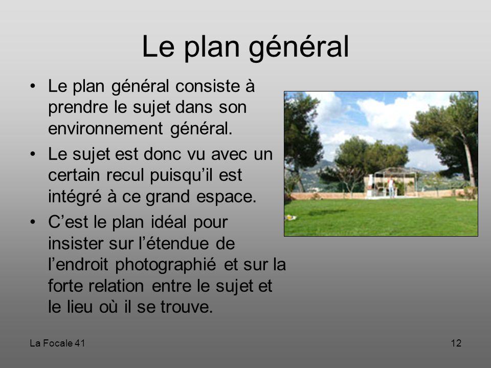 Le plan général Le plan général consiste à prendre le sujet dans son environnement général.