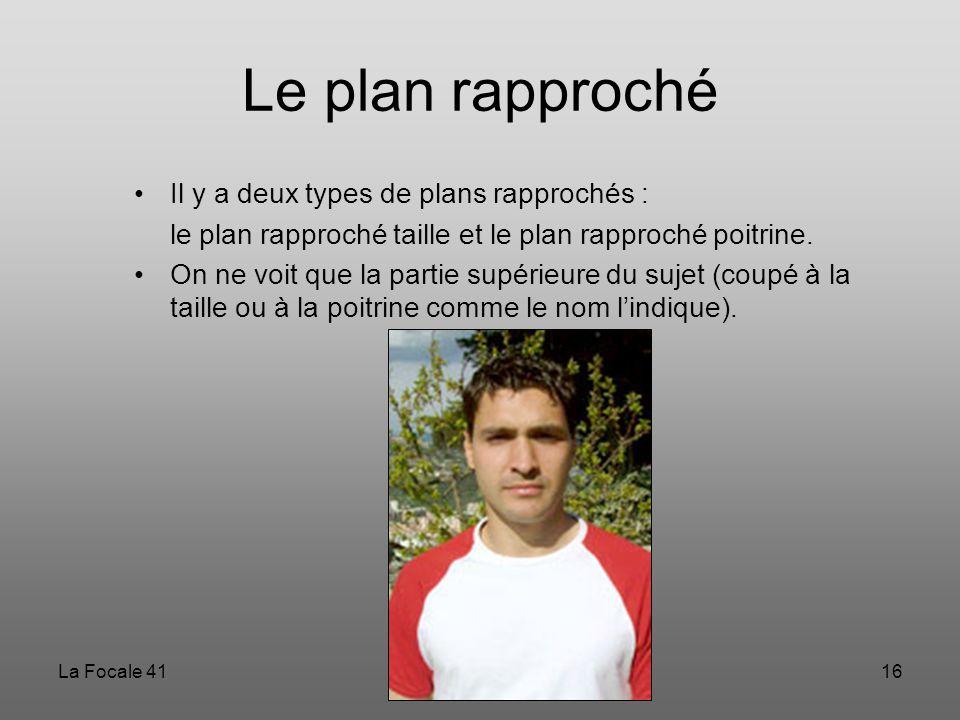 Le plan rapproché Il y a deux types de plans rapprochés :
