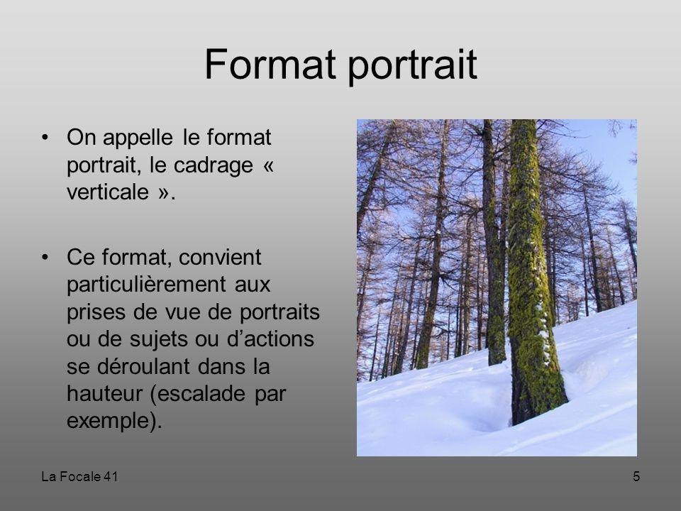 Format portrait On appelle le format portrait, le cadrage « verticale ».
