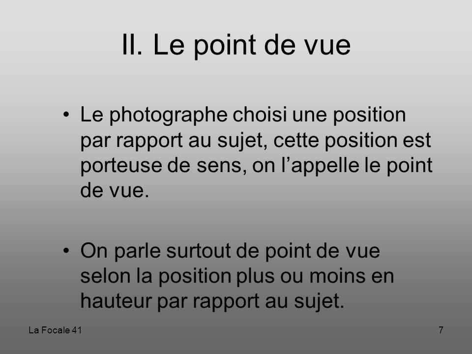 II. Le point de vue Le photographe choisi une position par rapport au sujet, cette position est porteuse de sens, on l'appelle le point de vue.