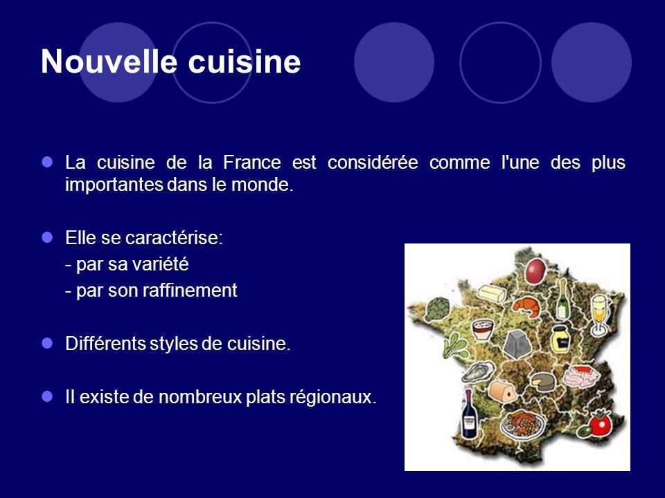 Nouvelle cuisine La cuisine de la France est considérée comme l une des plus importantes dans le monde.