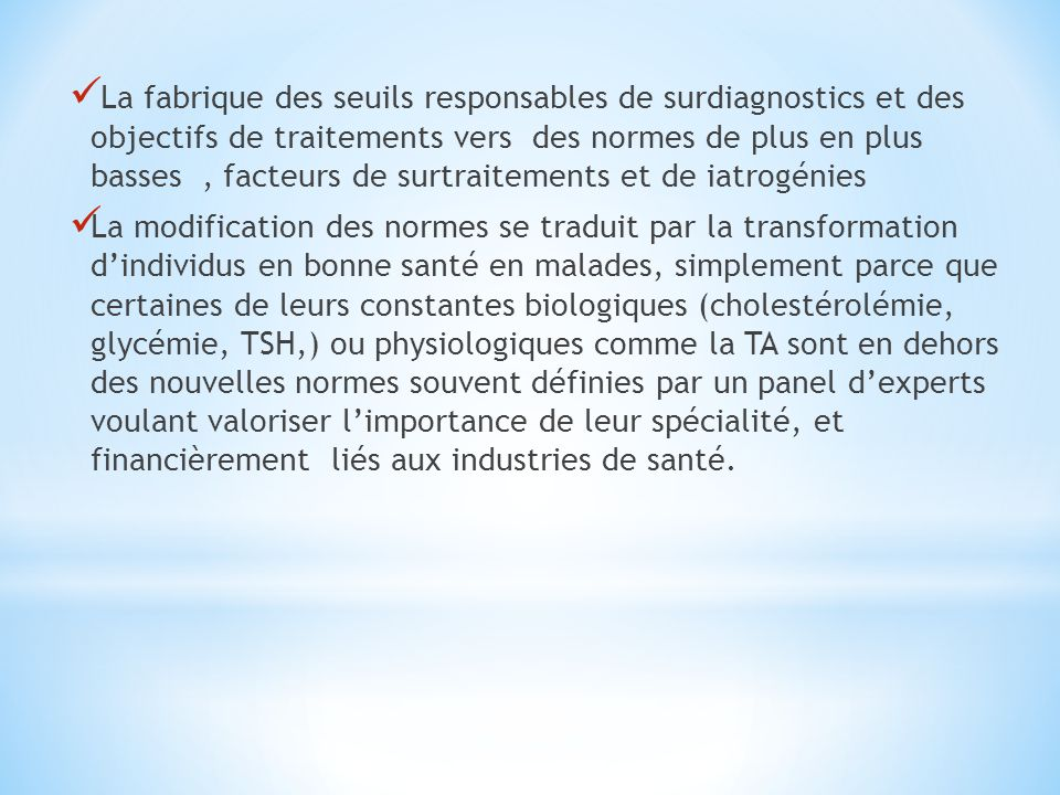 La fabrique des seuils responsables de surdiagnostics et des objectifs de traitements vers des normes de plus en plus basses , facteurs de surtraitements et de iatrogénies