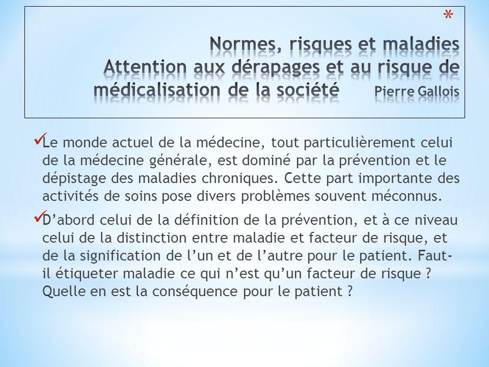 Normes, risques et maladies Attention aux dérapages et au risque de médicalisation de la société Pierre Gallois