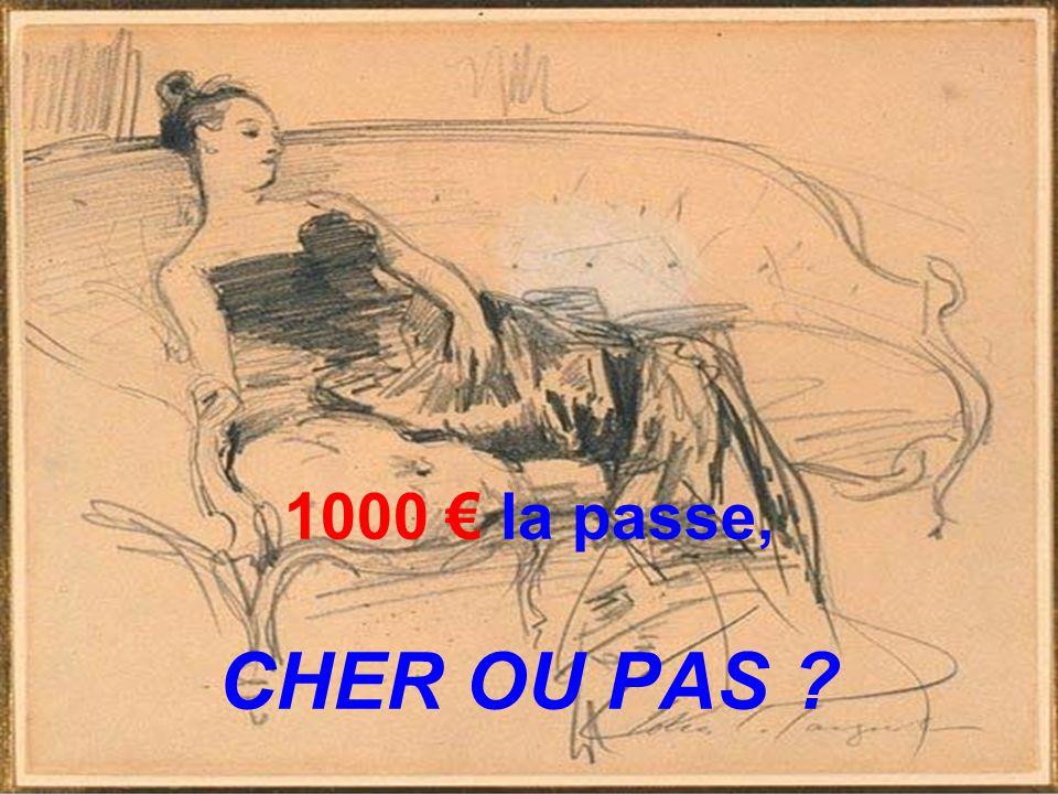 1000 € la passe, CHER OU PAS