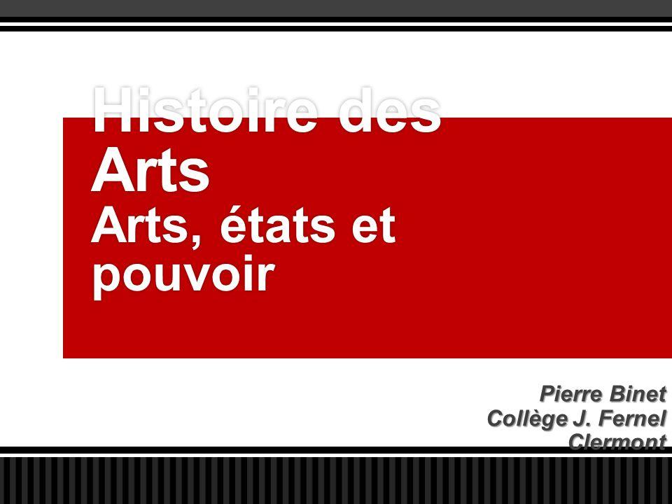 Histoire des Arts Arts, états et pouvoir