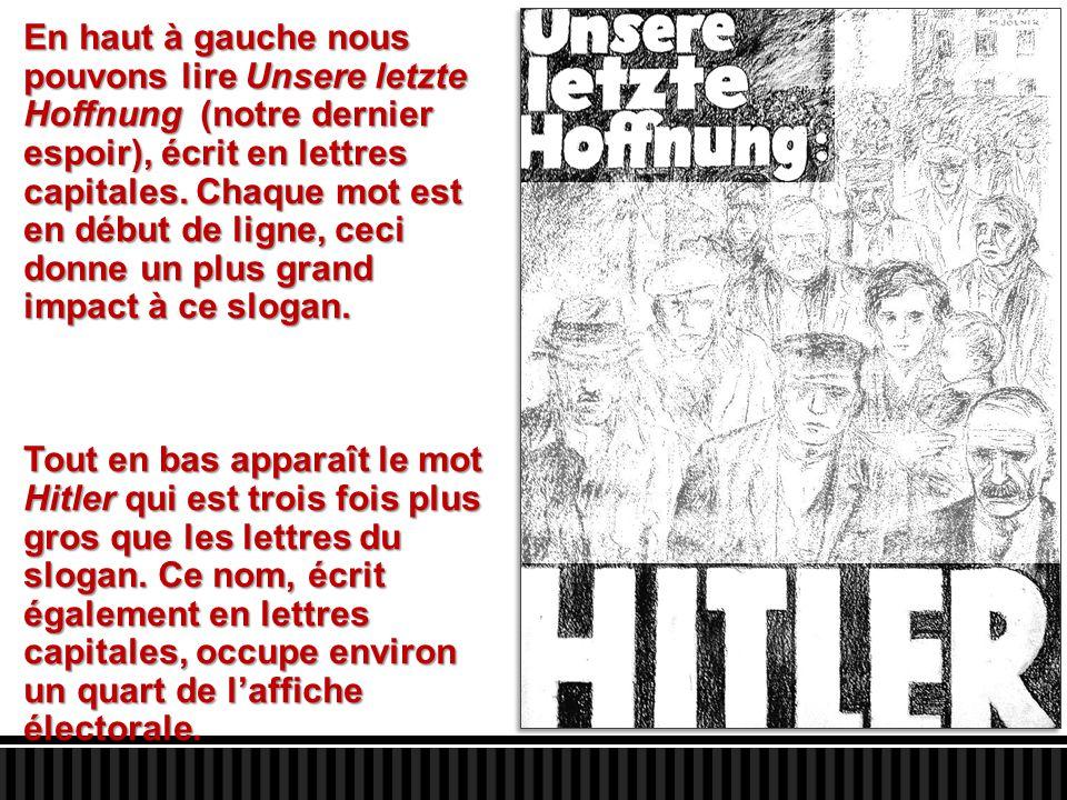En haut à gauche nous pouvons lire Unsere letzte Hoffnung (notre dernier espoir), écrit en lettres capitales. Chaque mot est en début de ligne, ceci donne un plus grand impact à ce slogan.