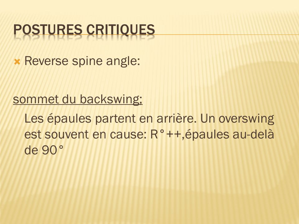 Postures critiques Reverse spine angle: sommet du backswing;
