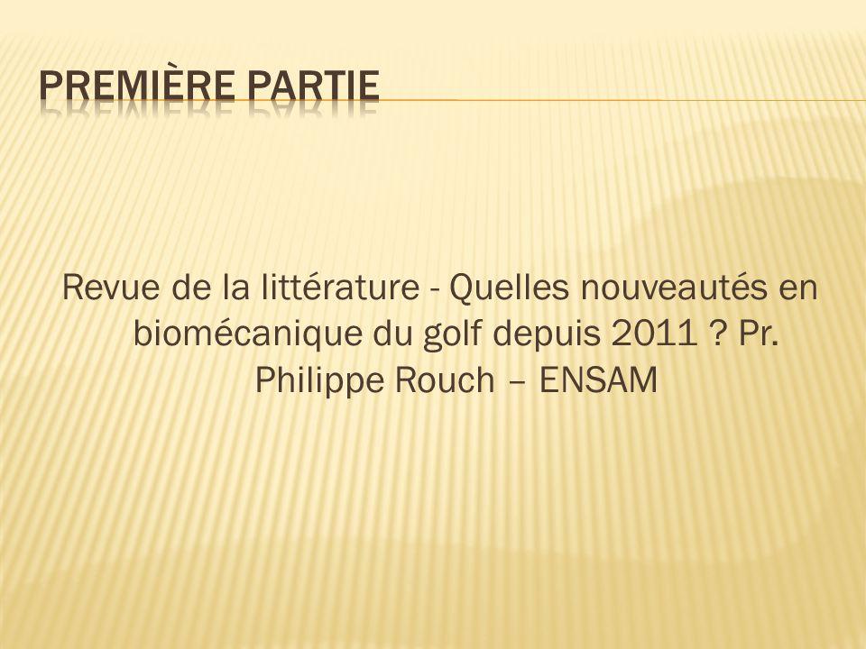 Première partie Revue de la littérature - Quelles nouveautés en biomécanique du golf depuis 2011 .