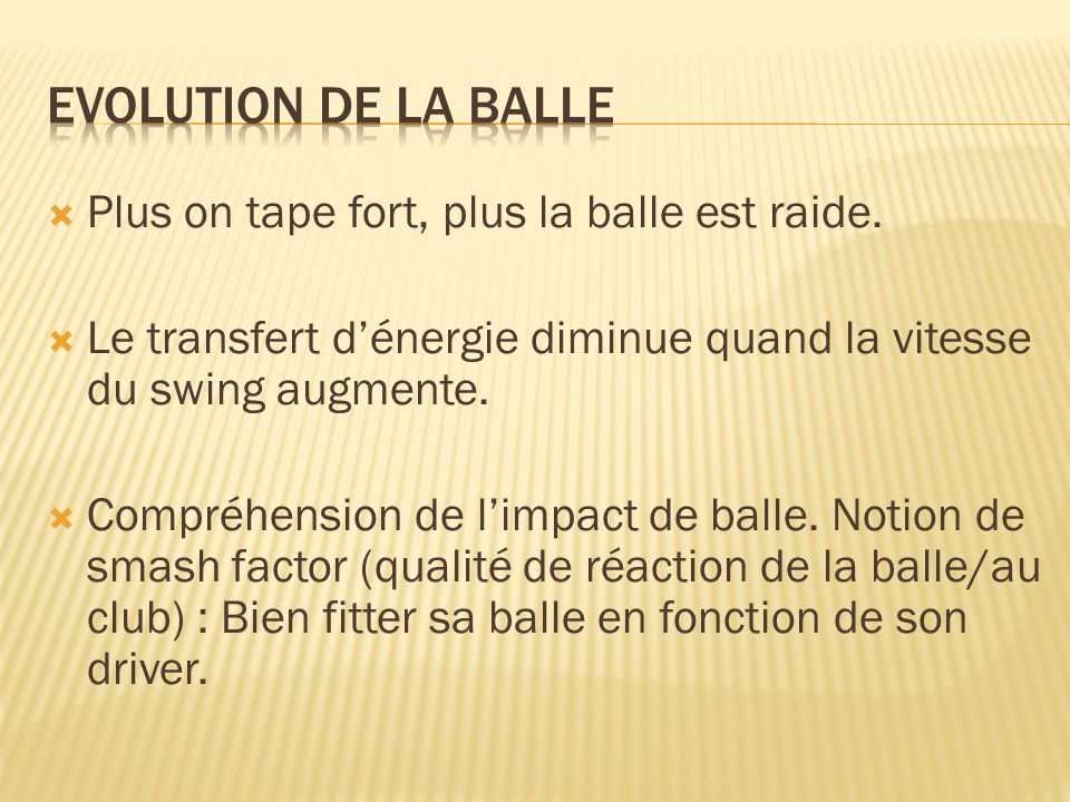 Evolution de la balle Plus on tape fort, plus la balle est raide.