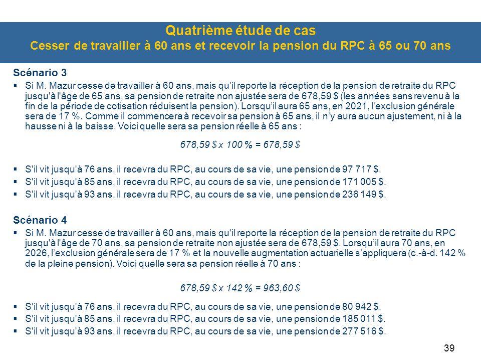 Quatrième étude de cas Cesser de travailler à 60 ans et recevoir la pension du RPC à 65 ou 70 ans