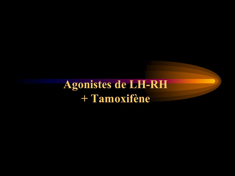 Agonistes de LH-RH + Tamoxifène