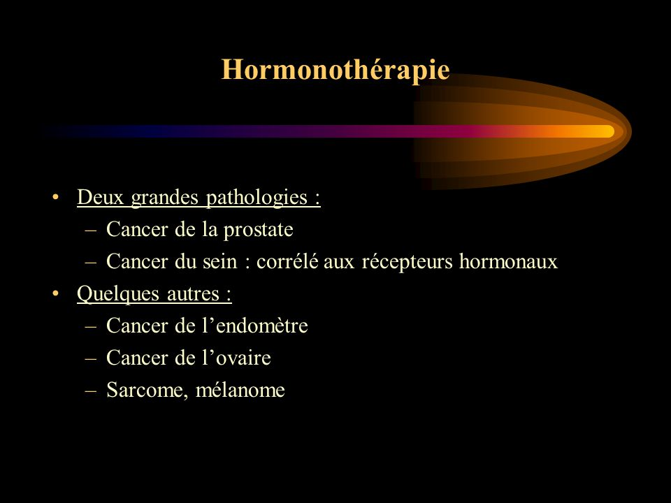 Hormonothérapie Deux grandes pathologies : Cancer de la prostate