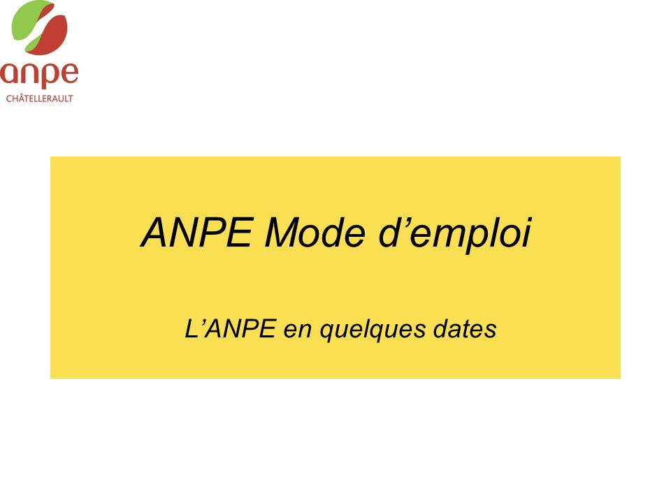 ANPE Mode d'emploi L'ANPE en quelques dates