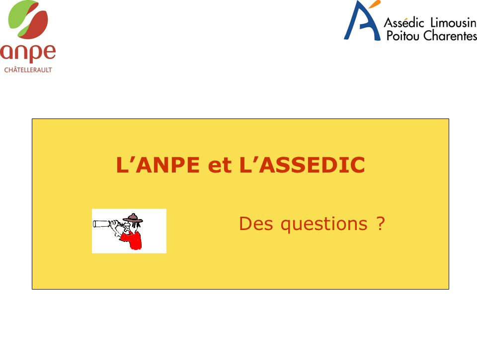L'ANPE et L'ASSEDIC Des questions