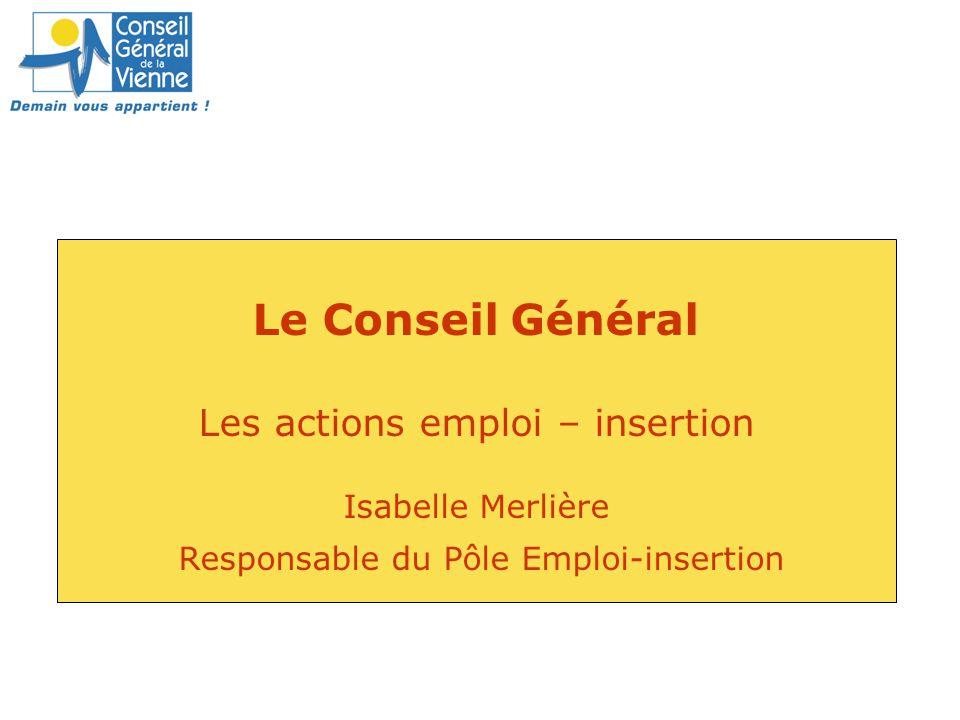 Le Conseil Général Les actions emploi – insertion Isabelle Merlière