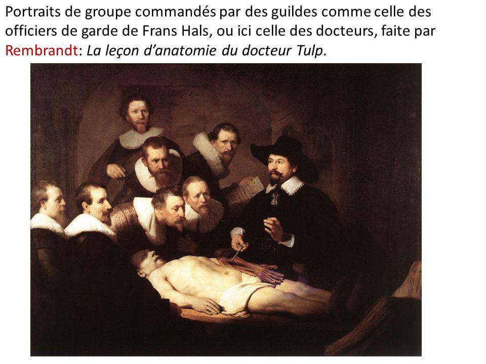 Portraits de groupe commandés par des guildes comme celle des officiers de garde de Frans Hals, ou ici celle des docteurs, faite par Rembrandt: La leçon d'anatomie du docteur Tulp.