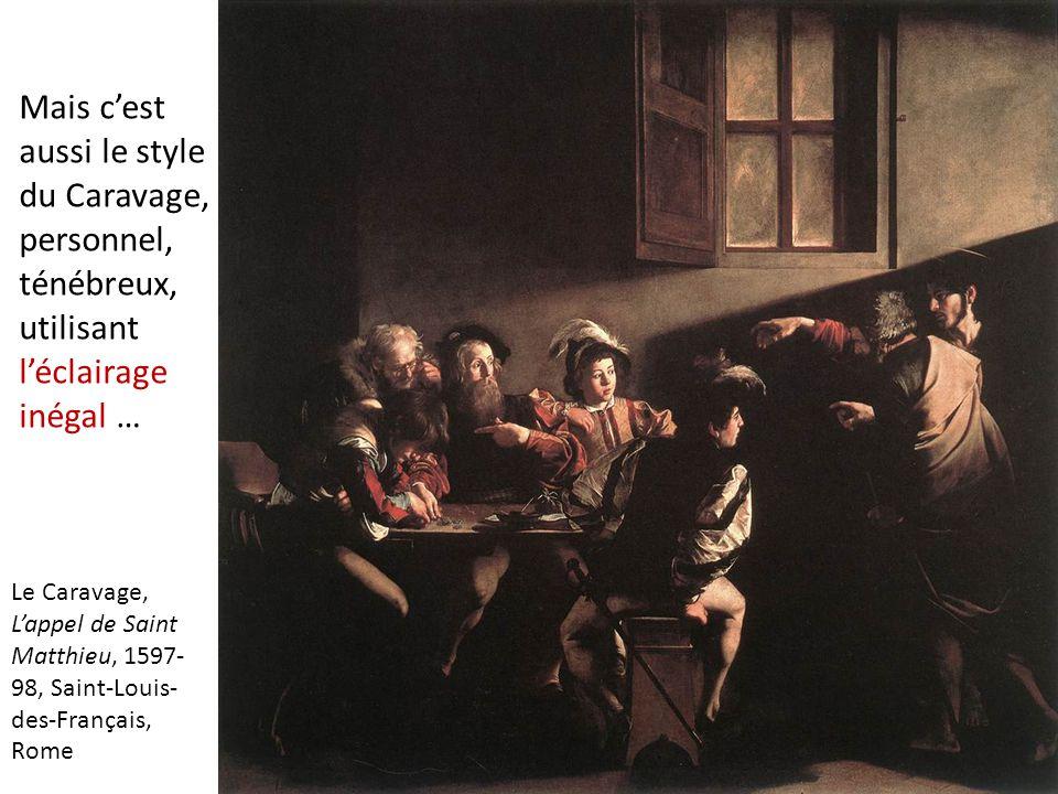 Mais c'est aussi le style du Caravage, personnel, ténébreux, utilisant l'éclairage inégal …