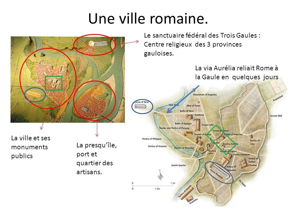 Une ville romaine. Le sanctuaire fédéral des Trois Gaules : Centre religieux des 3 provinces gauloises.
