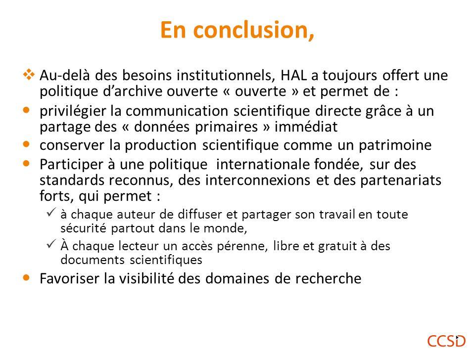 En conclusion, Au-delà des besoins institutionnels, HAL a toujours offert une politique d'archive ouverte « ouverte » et permet de :