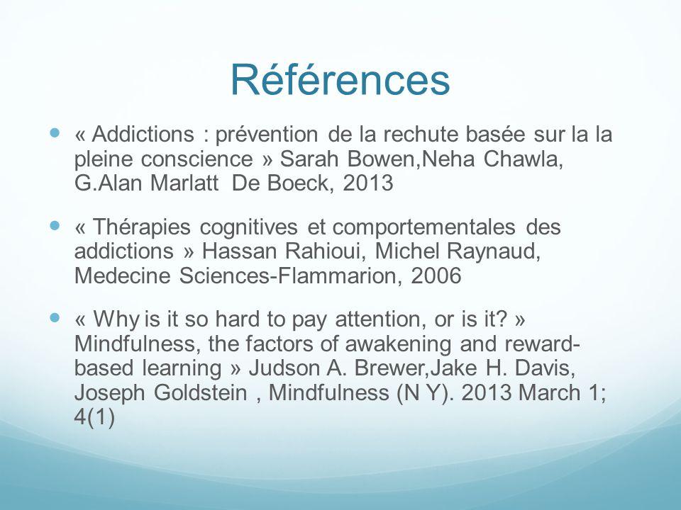 Références « Addictions : prévention de la rechute basée sur la la pleine conscience » Sarah Bowen,Neha Chawla, G.Alan Marlatt De Boeck, 2013.