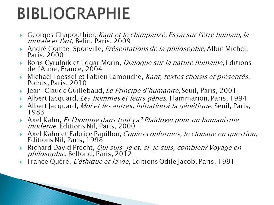 BIBLIOGRAPHIE Georges Chapouthier, Kant et le chimpanzé, Essai sur l être humain, la morale et l art, Belin, Paris, 2009.