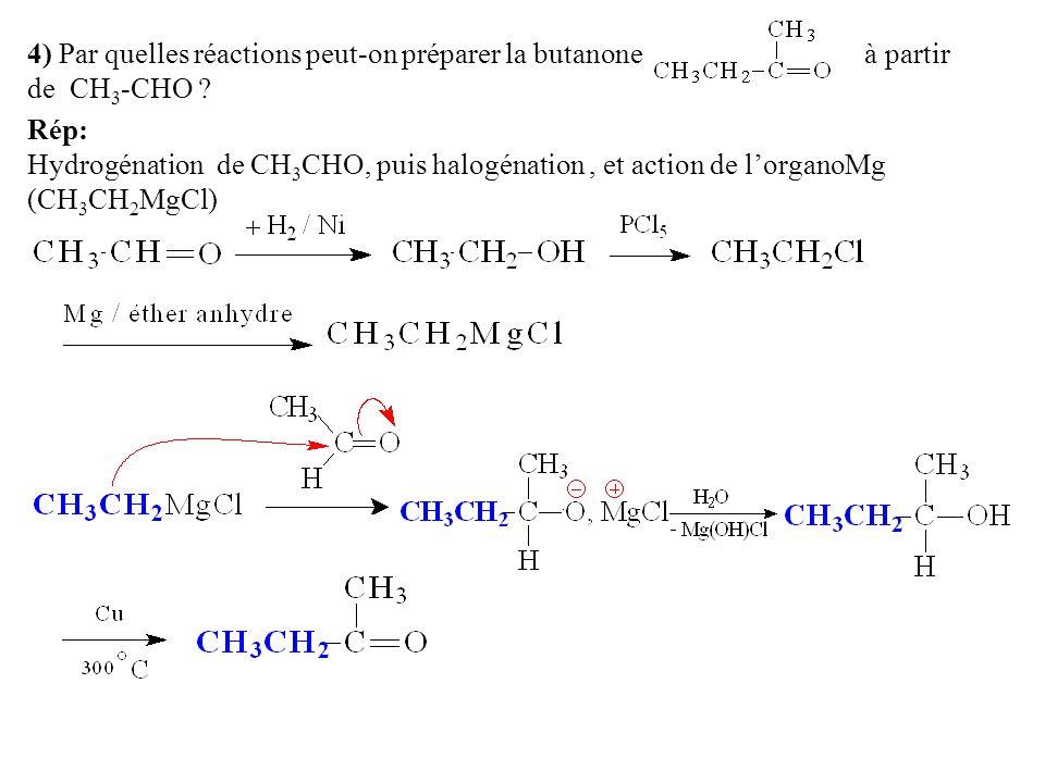 4) Par quelles réactions peut-on préparer la butanone à partir de CH3-CHO