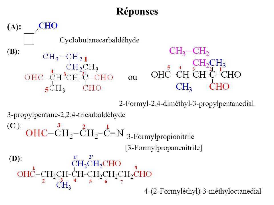 Réponses (A): Cyclobutanecarbaldéhyde ou