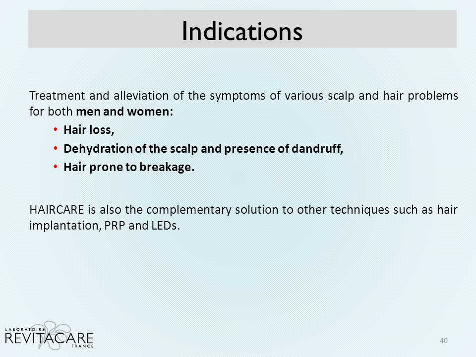 Indications Treatment and alleviation of the symptoms of various scalp and hair problems for both men and women: