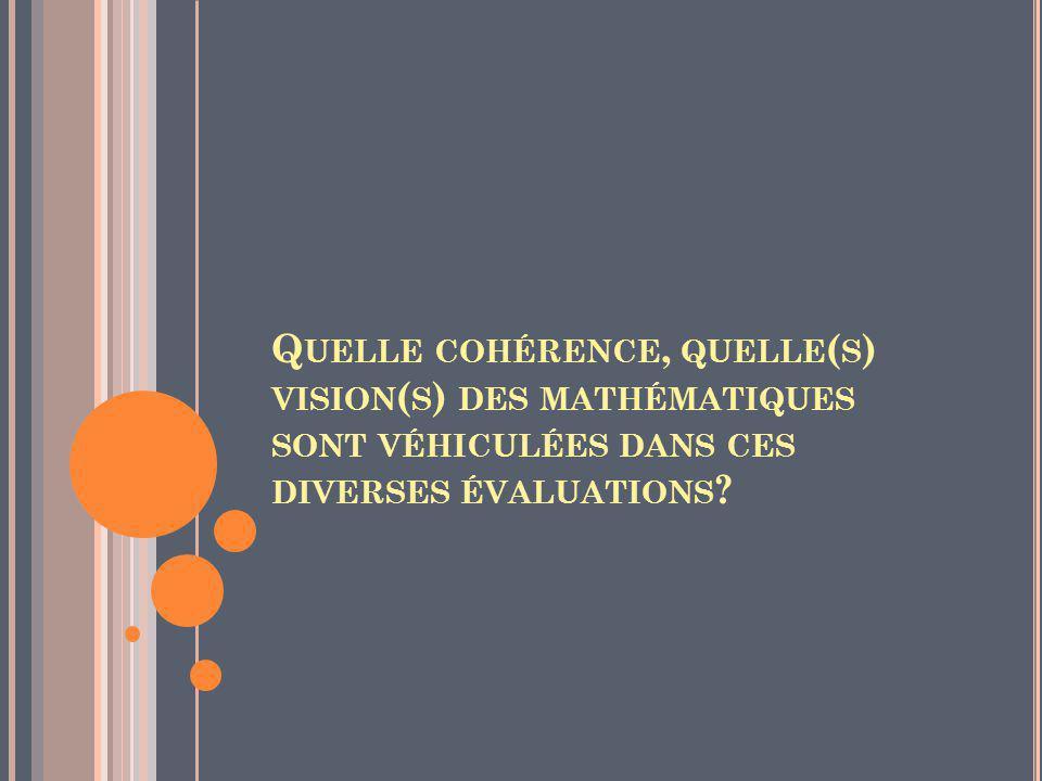 Quelle cohérence, quelle(s) vision(s) des mathématiques sont véhiculées dans ces diverses évaluations