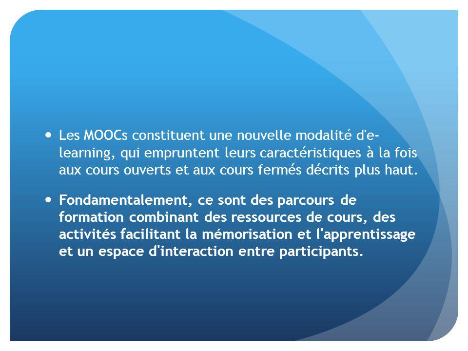 Les MOOCs constituent une nouvelle modalité d e- learning, qui empruntent leurs caractéristiques à la fois aux cours ouverts et aux cours fermés décrits plus haut.