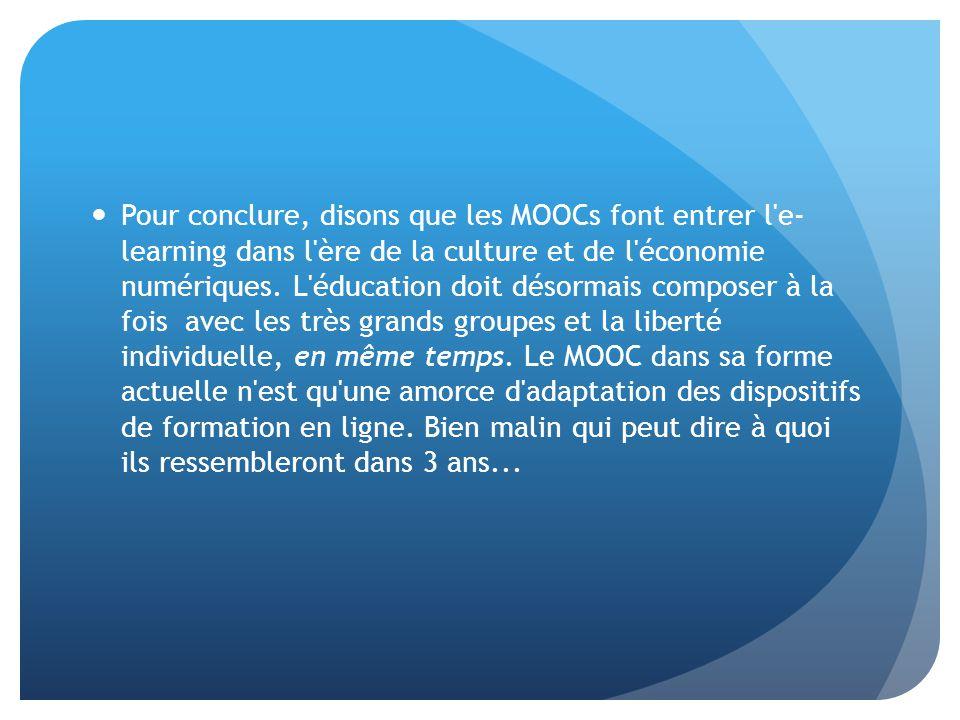 Pour conclure, disons que les MOOCs font entrer l e- learning dans l ère de la culture et de l économie numériques.