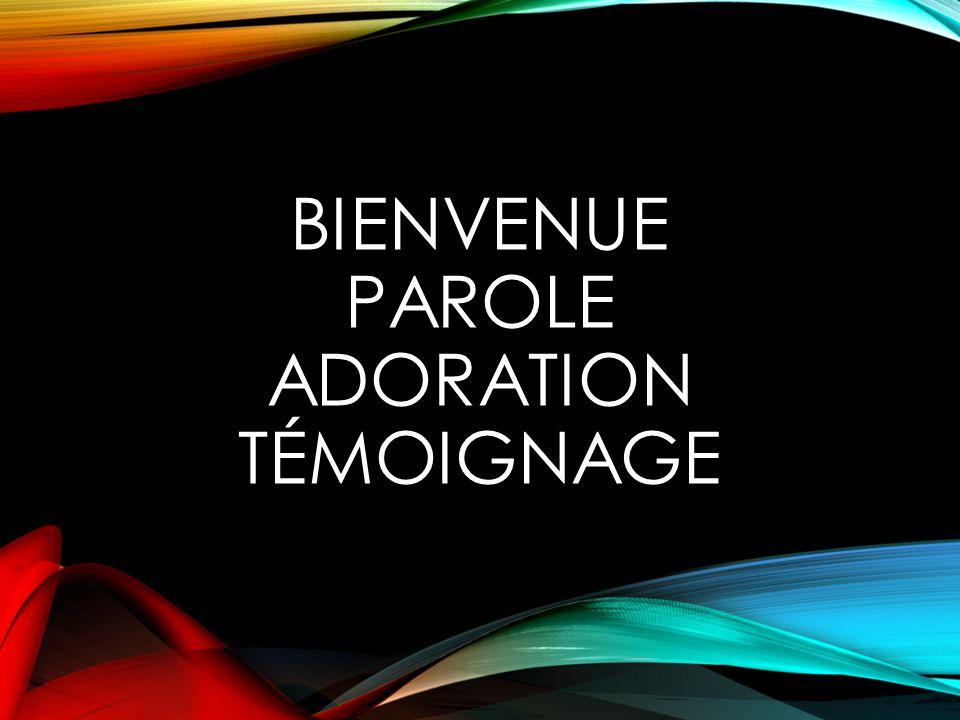Bienvenue Parole Adoration Témoignage