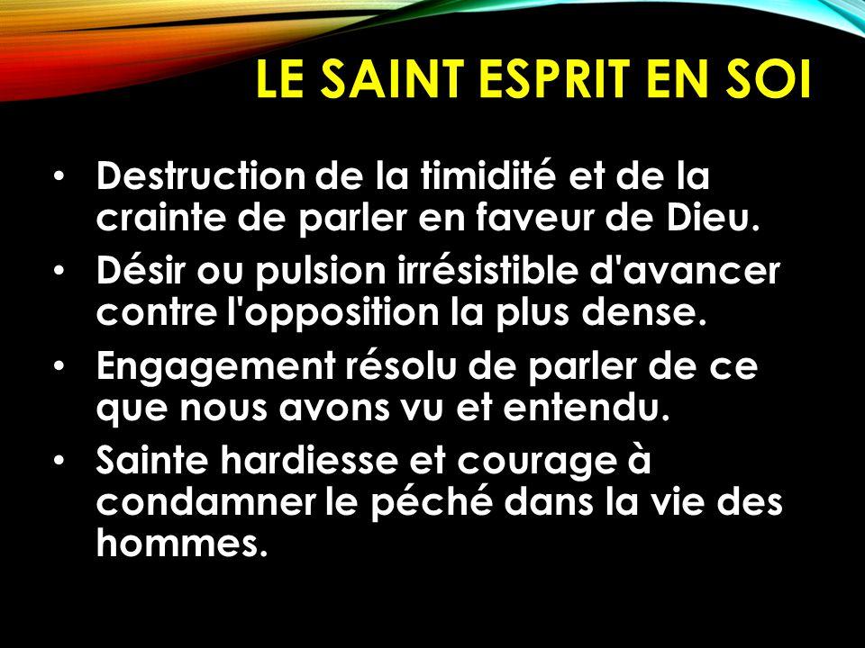 Le Saint Esprit en soi Destruction de la timidité et de la crainte de parler en faveur de Dieu.
