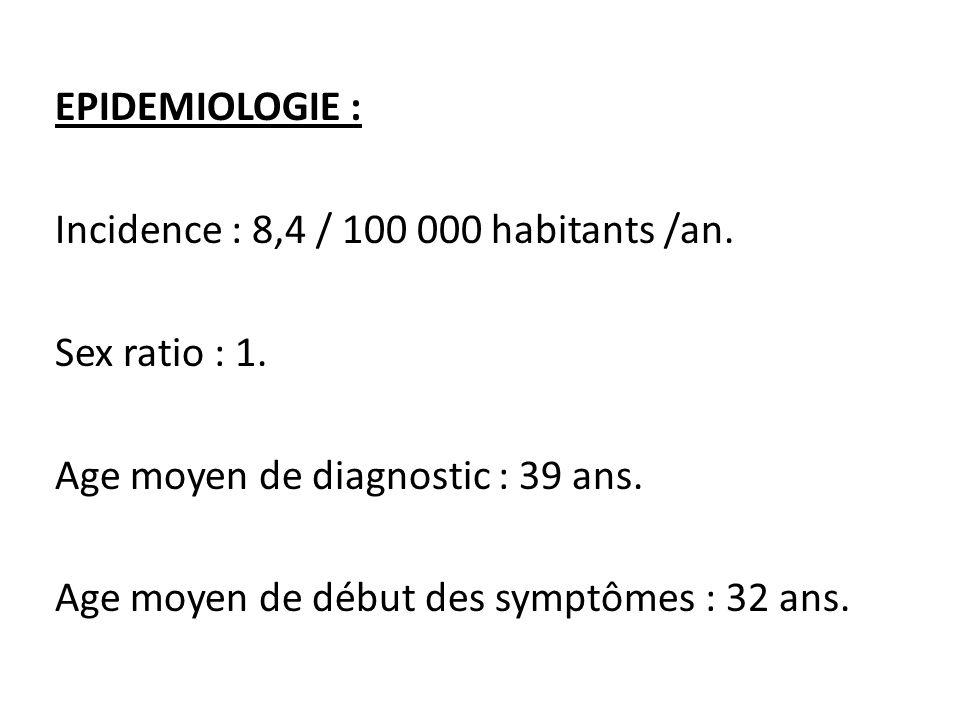 EPIDEMIOLOGIE : Incidence : 8,4 / 100 000 habitants /an. Sex ratio : 1