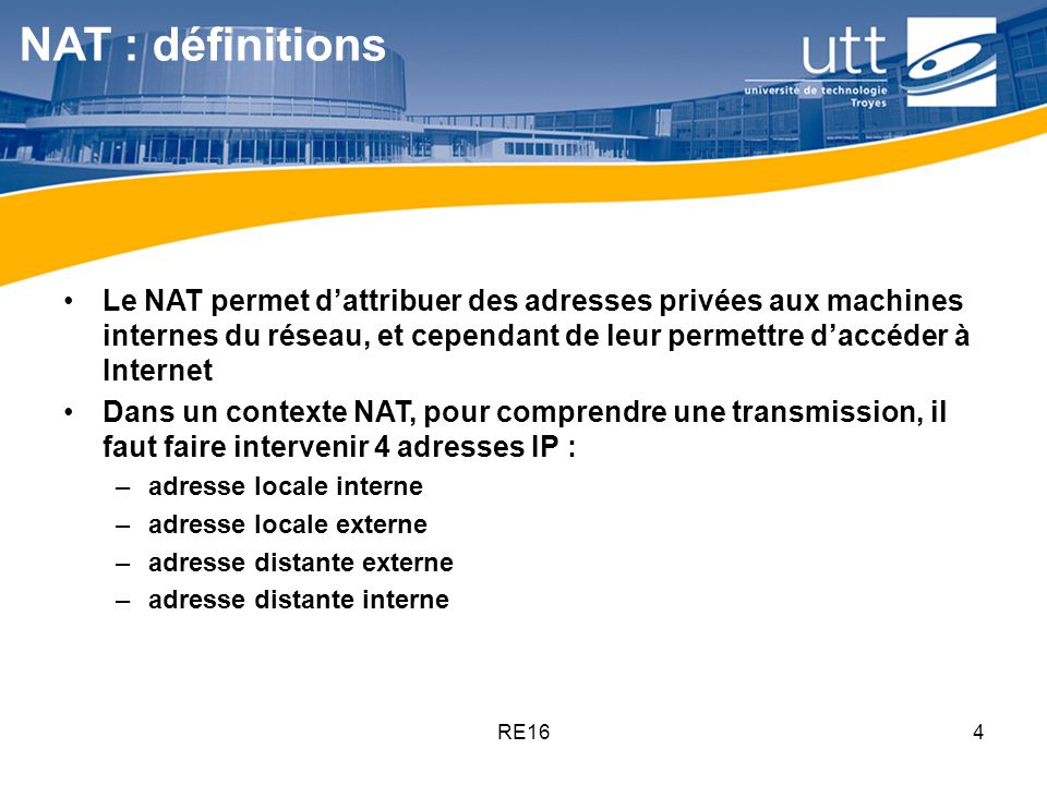 NAT : définitions Le NAT permet d'attribuer des adresses privées aux machines internes du réseau, et cependant de leur permettre d'accéder à Internet.