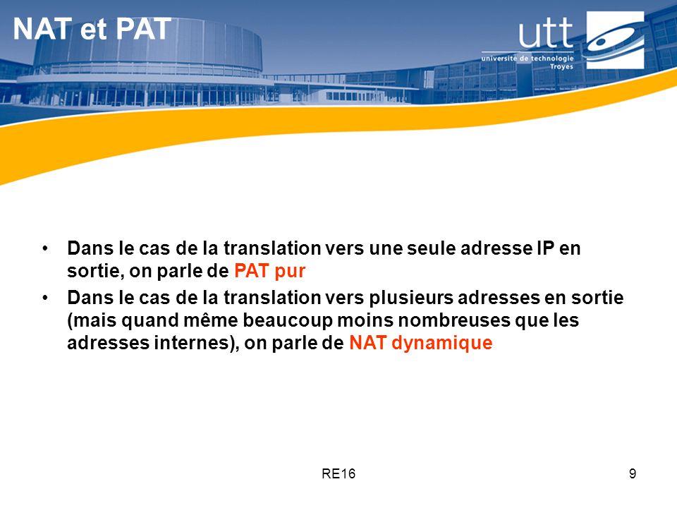 NAT et PAT Dans le cas de la translation vers une seule adresse IP en sortie, on parle de PAT pur.