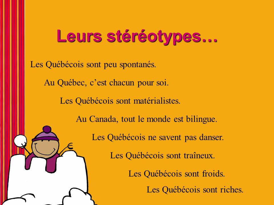 Leurs stéréotypes… Les Québécois sont peu spontanés.