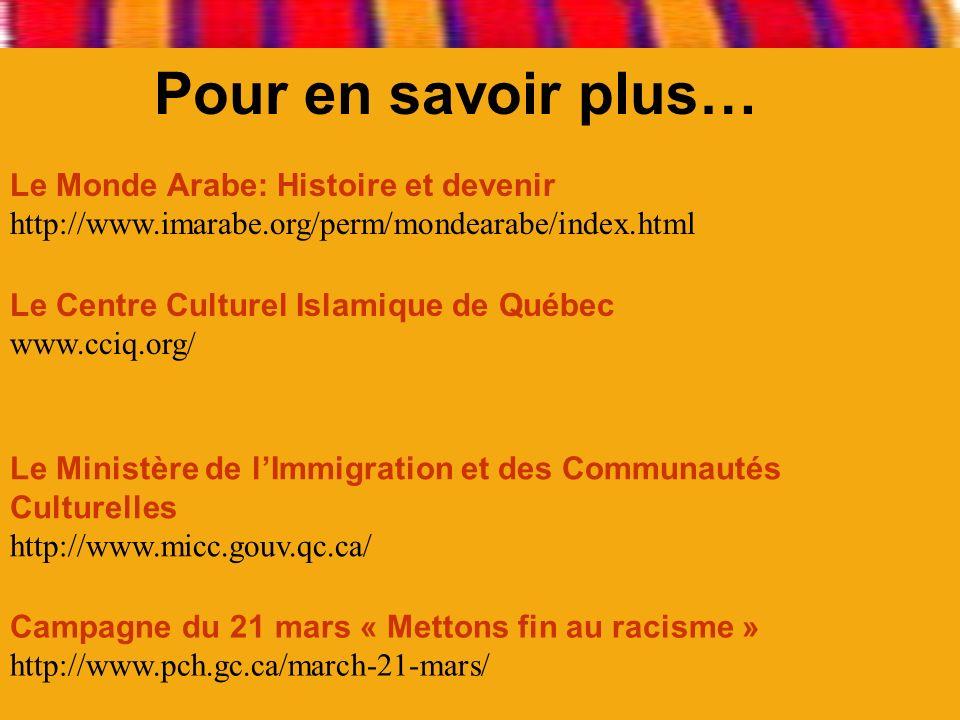 Pour en savoir plus…Le Monde Arabe: Histoire et devenir http://www.imarabe.org/perm/mondearabe/index.html.
