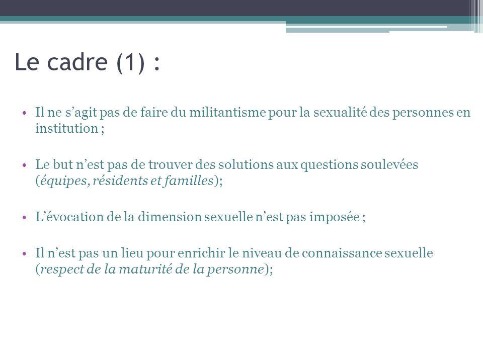 Le cadre (1) : Il ne s'agit pas de faire du militantisme pour la sexualité des personnes en institution ;