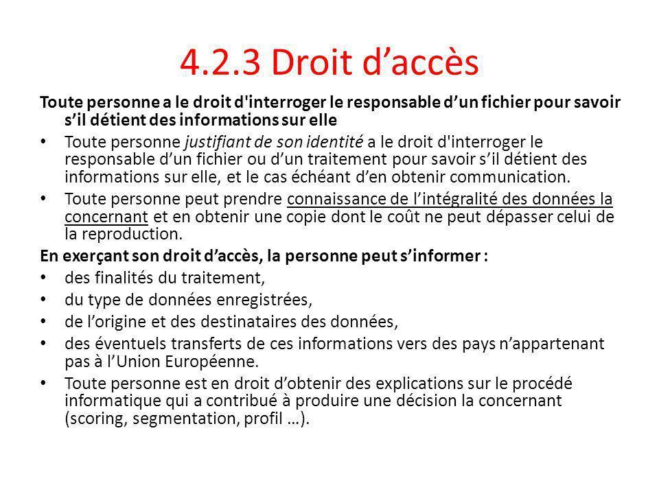 4.2.3 Droit d'accès Toute personne a le droit d interroger le responsable d'un fichier pour savoir s'il détient des informations sur elle.