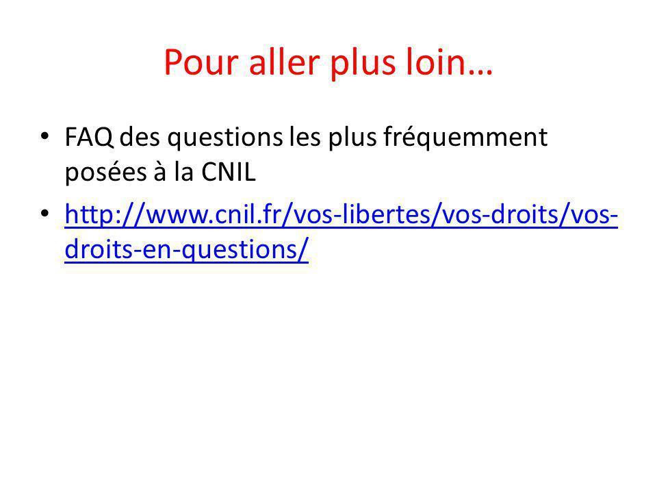 Pour aller plus loin… FAQ des questions les plus fréquemment posées à la CNIL.