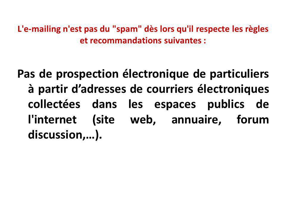 L e-mailing n est pas du spam dès lors qu il respecte les règles et recommandations suivantes :
