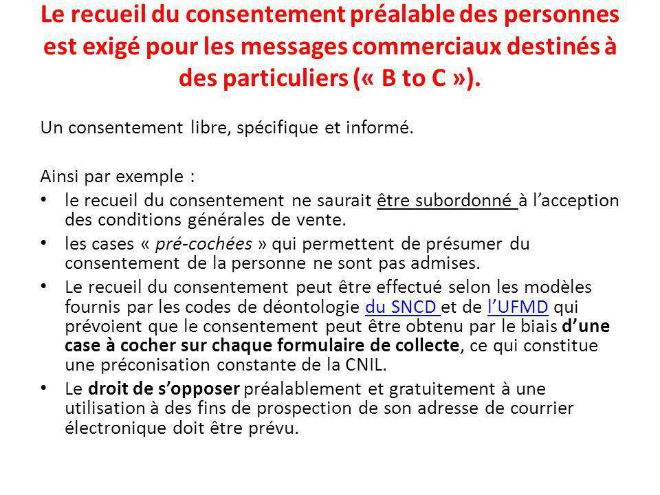 Le recueil du consentement préalable des personnes est exigé pour les messages commerciaux destinés à des particuliers (« B to C »).