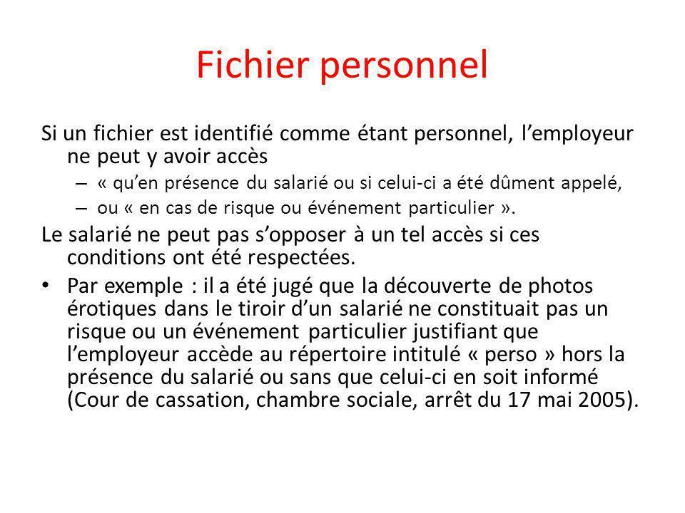 Fichier personnel Si un fichier est identifié comme étant personnel, l'employeur ne peut y avoir accès.