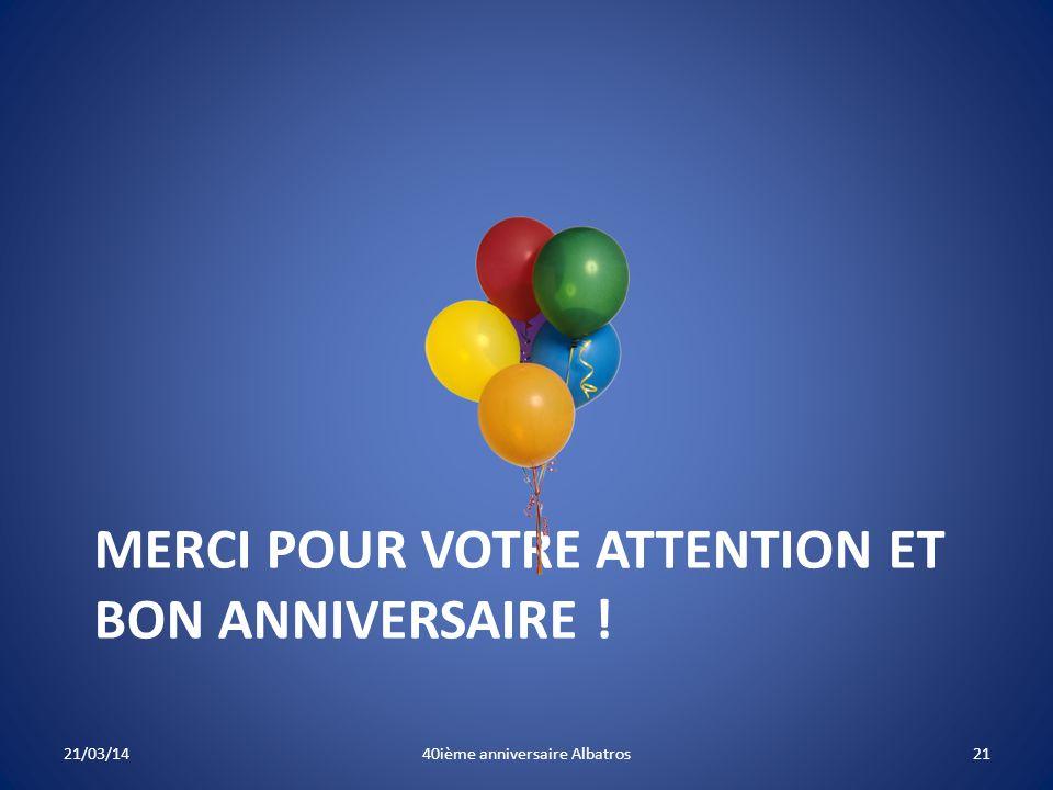 Merci pour votre attention et bon anniversaire !
