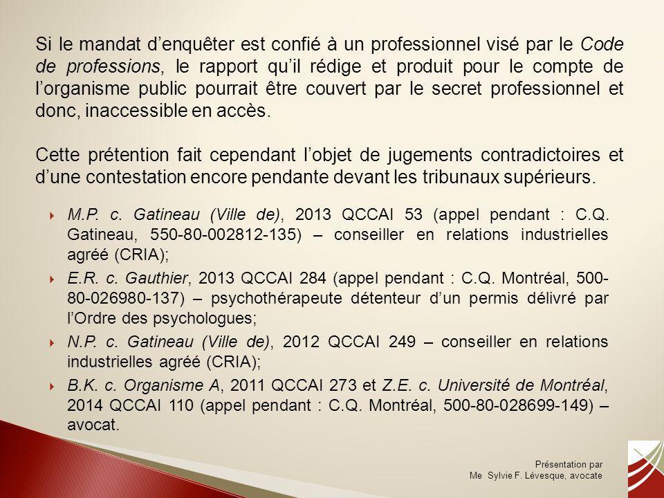 Si le mandat d'enquêter est confié à un professionnel visé par le Code de professions, le rapport qu'il rédige et produit pour le compte de l'organisme public pourrait être couvert par le secret professionnel et donc, inaccessible en accès.