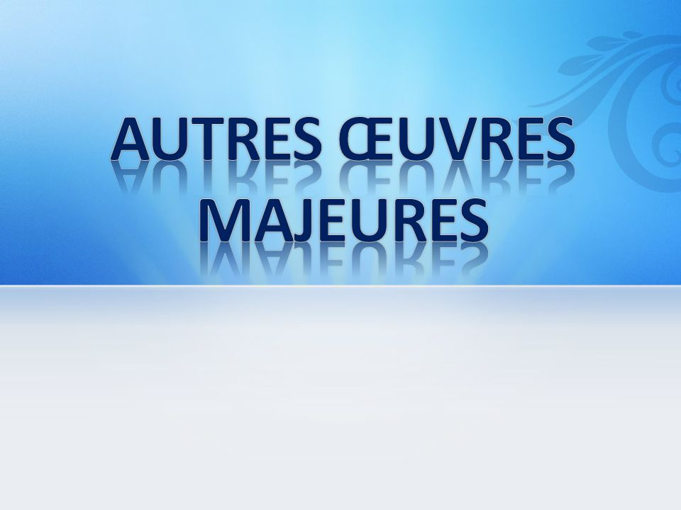 AUTRES ŒUVRES MAJEURES