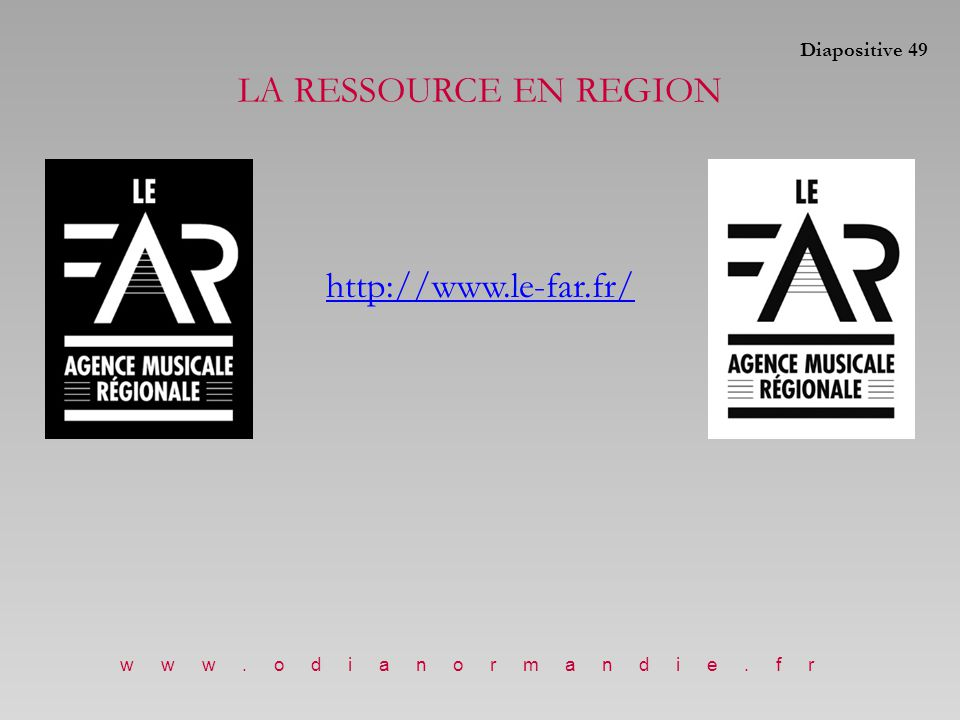 LA RESSOURCE EN REGION http://www.le-far.fr/ Diapositive 49